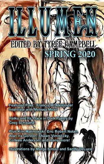 """Spring 2020 Illumen: With a kickin' cover by renowned artist Sandy DeLuca, and with Francis W. Alexander as the Featured Poet, Illumen presents genre poetry you don't have to be afraid of. Read it in the privacy of your own home."""